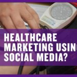 Great answer: Healthcare Marketing Using Social Media?