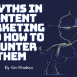Digital Marketing Strategy: 3 Myths in Content Marketing and How to Counter Them