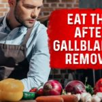 Great advice: What to Eat After Gallbladder Removal?