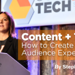 Digital Marketing Strategy: Content + Tech: How to Create Better Audience Experiences